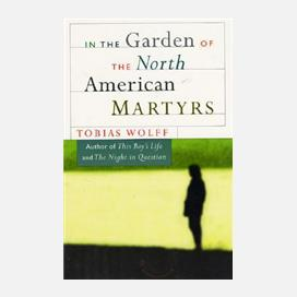 In The Garden Of The North American Martyrs By Tobias Wolff Curtis Brown